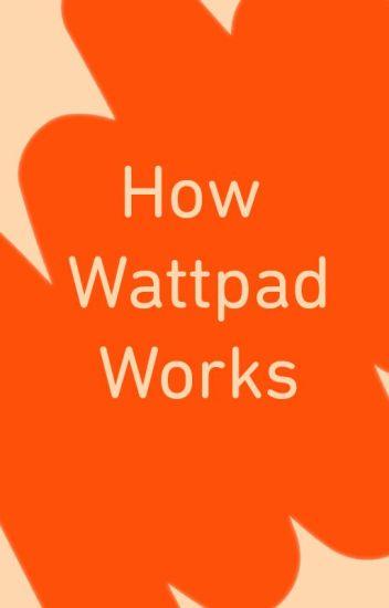 How Wattpad Works