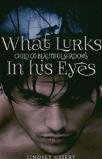 What Lurks in His Eyes by ChickenOfAwesum
