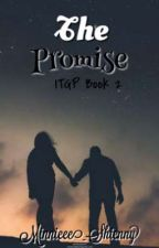 """""""The Promise (ITGP BOOK 2)"""" by Minnieee_Shienny"""