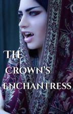 The Crown's Enchantress by herlittlenightmare