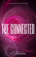 The Connected (Temporarily on hold) by Rcreamer