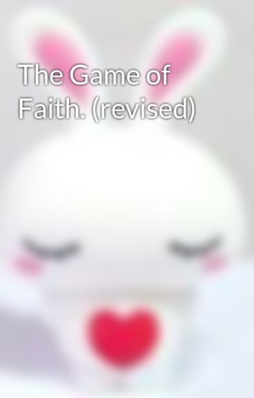 The Game of Faith. (revised) by unknowncreature
