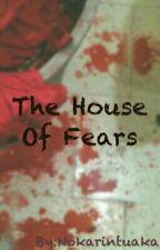 The House Of Fears by Nokarintuaka
