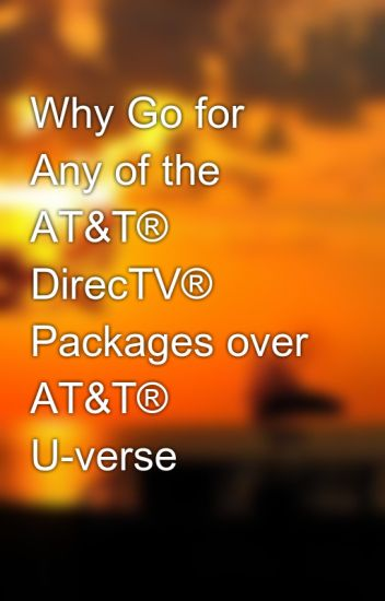 Why Go for Any of the AT&T® DirecTV® Packages over AT&T® U