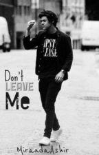 Don't Leave Me by MirandaAshir