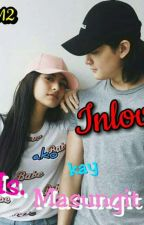 Inlove ako kay Ms. Masungit [COMPLETE] by Jashy1612
