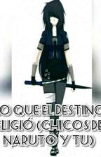 Lo Que El Destino Eligió (Chicos De Naruto Y Tu) by Furika16
