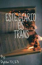 ESTE DIARIO ES TRANS by DylanTC23