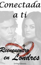 Conectada a ti 3: Reecuentro en Londres (Harry Styles y tú) by loving1dmusic