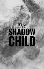 The Shadow Child by Kyra_Davies