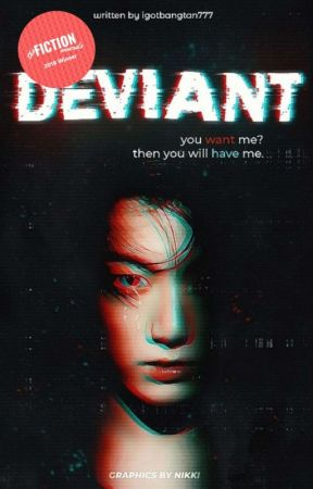 Deviant✔ ( Deviant Series #1) by Igotbangtan777