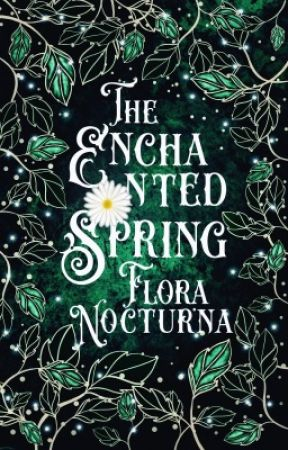 The Enchanted Spring - A Tale of Love and Revenge by floranocturna