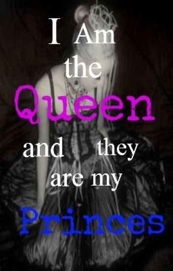 I Am the Queen and they are my Princes (on-going)