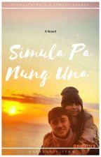 Simula Pa Nung Una || MayWard Story  (COMPLETED) by imserendipityMW
