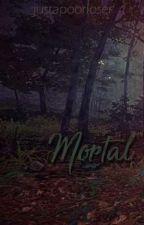 Mortal by justapoorloser
