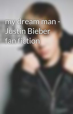 my dream man - Justin Bieber fan fiction