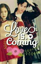 Love Is Coming❤ by baejunmyeon143