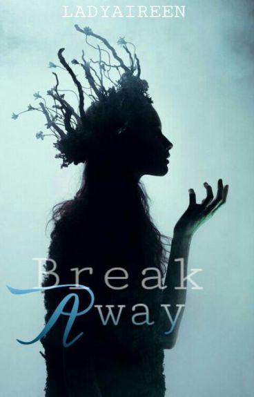 Break Away | Short Story |  by LadyAireen