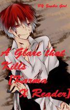 A Glare that Kills [Karma X Reader] [On hold] by Bi_Zombie