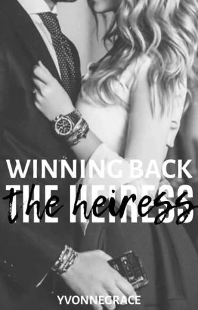 Winning Back The Heiress (Heir And Heiress #2) by YvonneGrace1