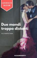 Due mondi troppo distanti || H.S. - CONTENUTI MATURI by lisaserendipity