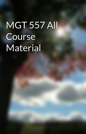 MGT 557 All Course Material by KrissPavik