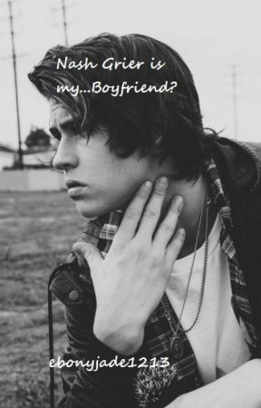 Nash Grier is my...Boyfriend? by ebonyjade1213