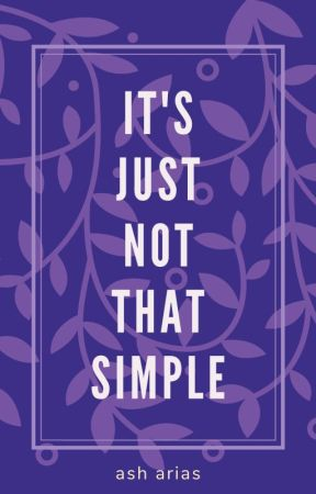 It's Just Not That Simple by ashh_astronautt