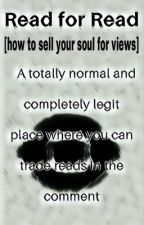 Read for Read [how to sell your soul for views] by Jebsthebadger