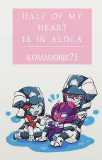 Half of my heart is in Alola by KomadoriZ71