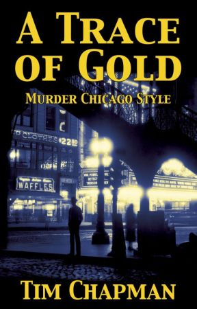 A Trace of Gold: Murder Chicago Style by ChicagoTimChapman