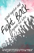 FIGHT BACK by ProjectStandTogether