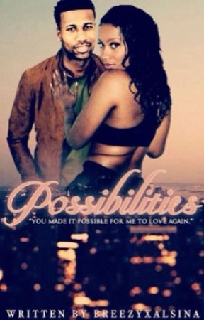 Possibilities | ON HOLD  by BreezyxAlsina