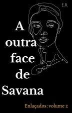 A Outra Face De Savana by EvelynRamirez958