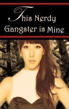 This Nerdy Gangster is Mine [2nd Season of CGmL] by earlathena24