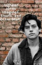 Jughead Imagines, Smut, and Other Stuff by Wilson1228