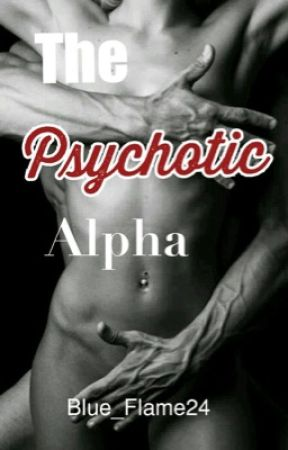 The Psychotic Alpha (Book 3) by Blue_Flame24