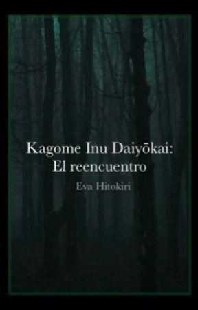 Kagome Inu Daiyōkai: El Reencuentro  by EvaHitokiri