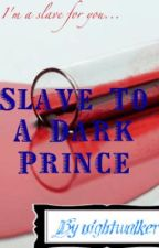 Slave to the dark prince by nightwalker
