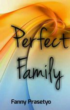 PERFECT FAMILY by fannyprasetyo