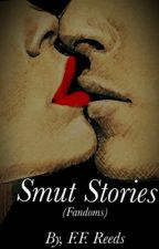 Smut Stories|Fandoms <Request Open> Re-Written by TheFangirlRightThere