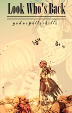 Look Whos Back! (A Nalu Fanfiction)*Undergoing revision* by Yodaspellzskillz