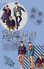 One Shot [ASTRO] by llLaHijaDelBinwooll
