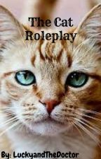 The Cat Roleplay! (Ongoing!) by LuckyandTheDoctor