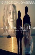 Until The Day I Die: The Urge to Escape by 1DirectionLoveerrr