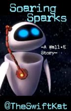 Soaring Sparks - A Wall•E Story  by TheSwiftKat