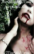 The Bloody Moon: The Vampire Army (COMPLETO) by MariaAbreu6