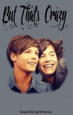 But That's Crazy (Larry Stylinson) by beautifulnightmare2