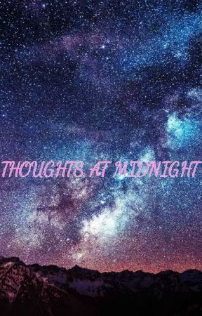 Thoughts at Midnight ~ Poetry by gabrielle_js