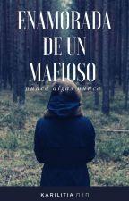 enamorada de un mafioso [Pausada🤘🖖🤘] by karlitia